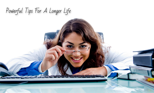 POWERFUL TIPS FOR A LONGER LIFE