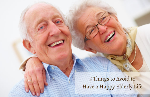 5 Things to Avoid to Have a Happy Elderly Life